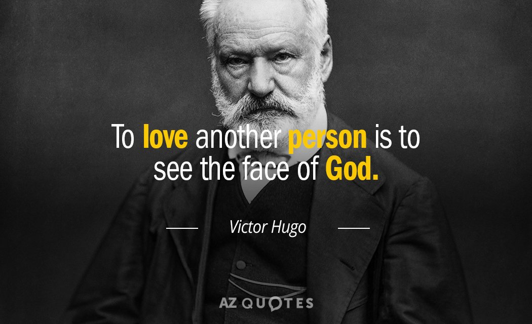 Victor Hugo quote: To love another person is to see the face of God.