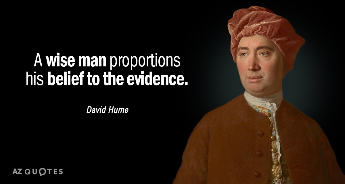 David Hume quote: A wise man proportions his belief to the evidence.