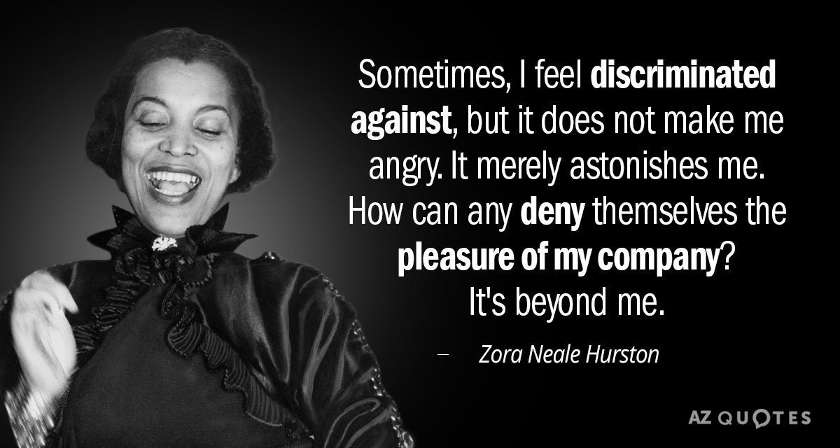Zora Neale Hurston quote: Sometimes, I feel discriminated against, but it does not make me angry...