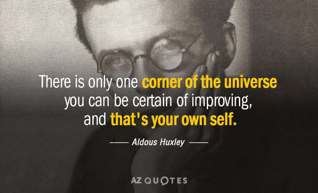 Aldous Huxley quote: There is only one corner of the universe you can be certain of...