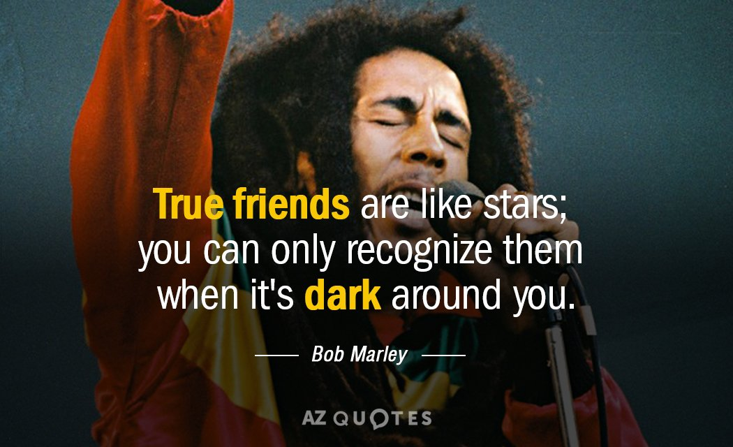 Bob Marley Quote: True Friends Are Like Stars; You Can Only Recognize Them  When