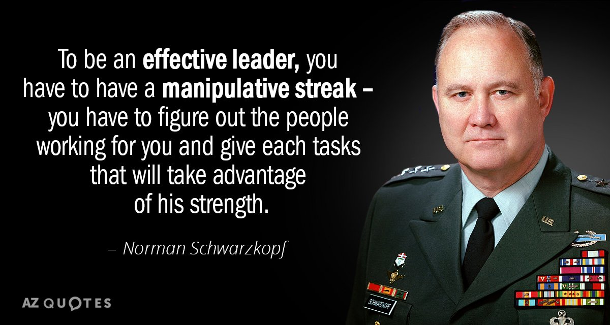 Norman Schwarzkopf quote: To be an effective leader, you have to have a manipulative streak...