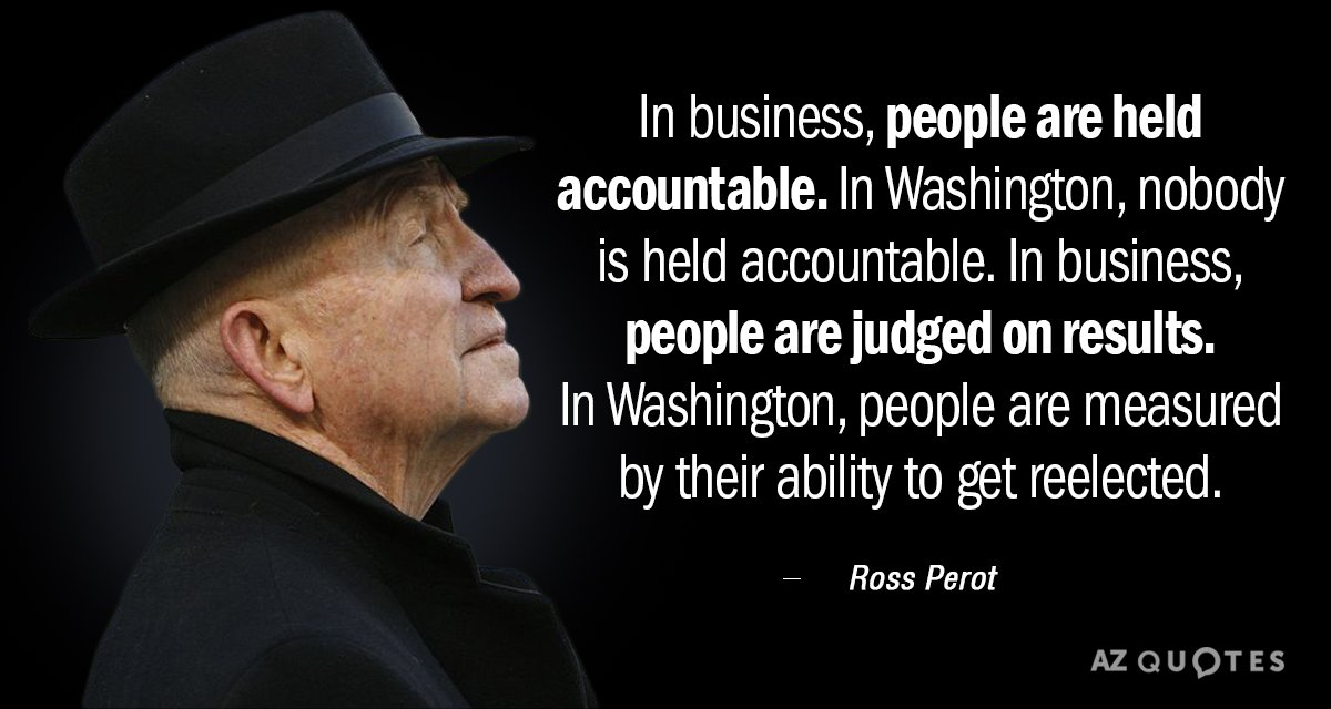 Ross Perot quote: In business, people are held accountable. In