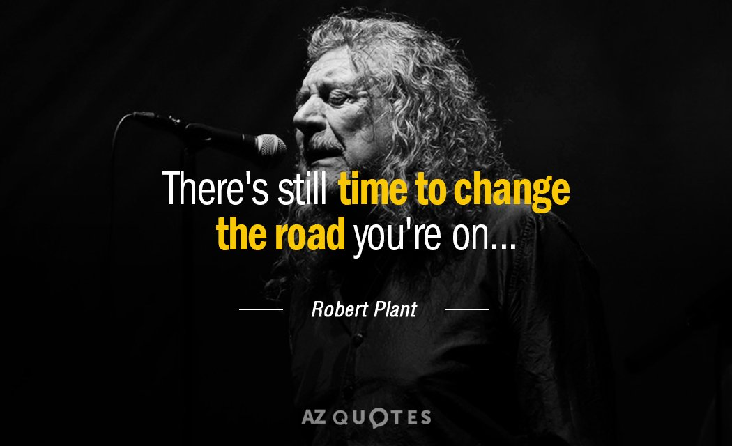 Robert Plant quote: There's still time to change the road you're on...