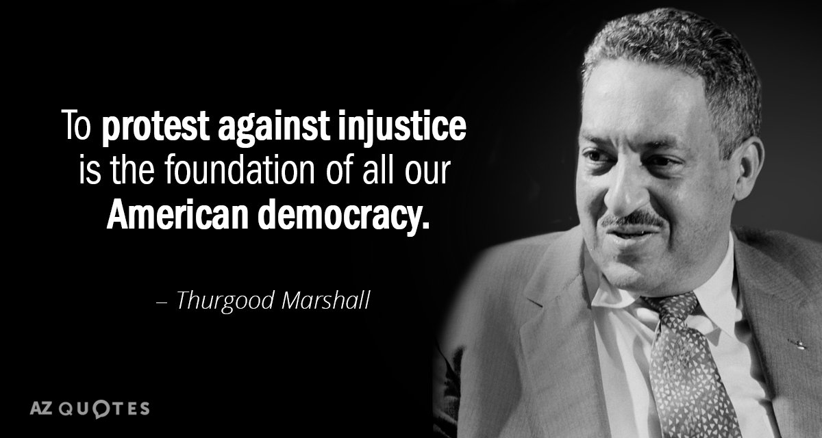 Thurgood Marshall quote: To protest against injustice is the foundation of all our American democracy.