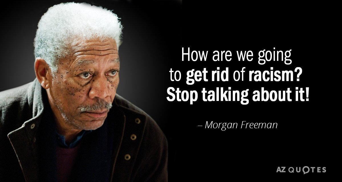 Morgan Freeman Quote How Are We Going To Get Rid Of Racism Stop