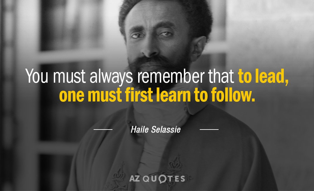 Haile Selassie quote: You must always remember that to lead, one