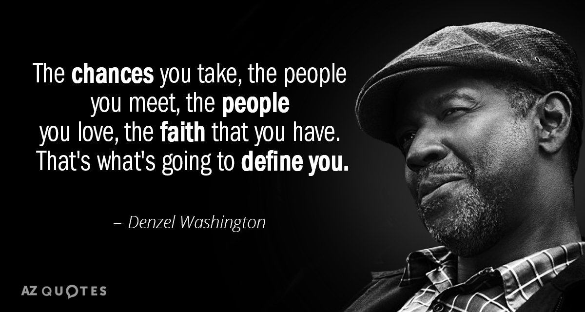 Denzel Washington Quote The Chances You Take The People You Meet