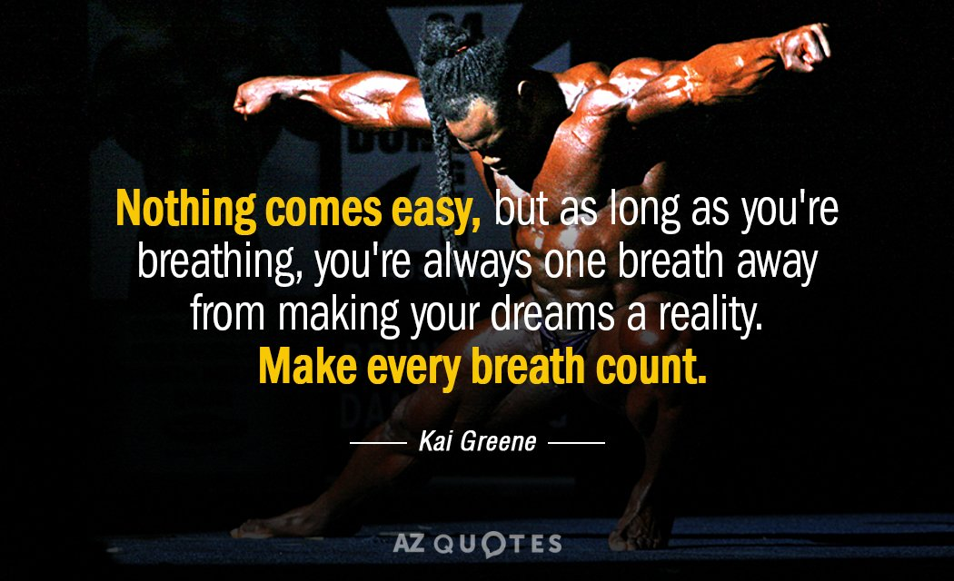 Kai Greene Quote Nothing Comes Easy But As Long As Youre