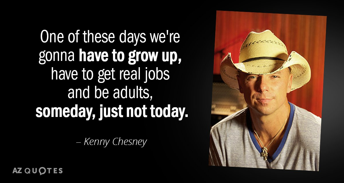 Kenny Chesney Quote One Of These Days Were Gonna Have To Grow Up