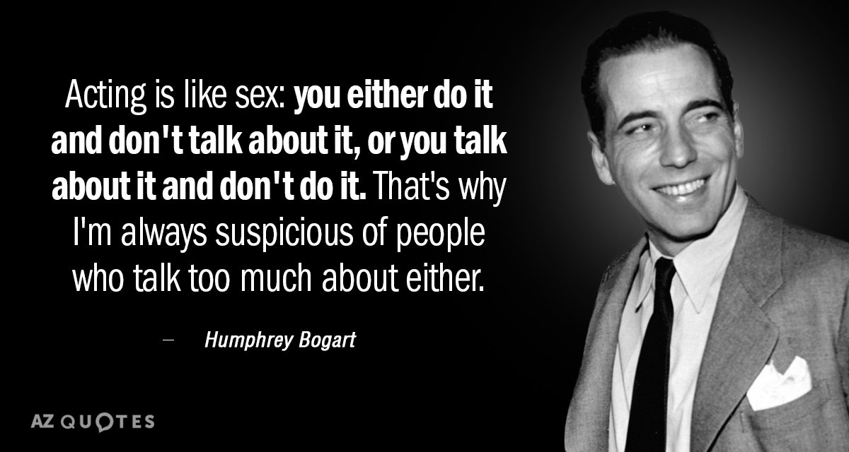Humphrey Bogart Quote Acting Is Like Sex You Either Do It And Dont