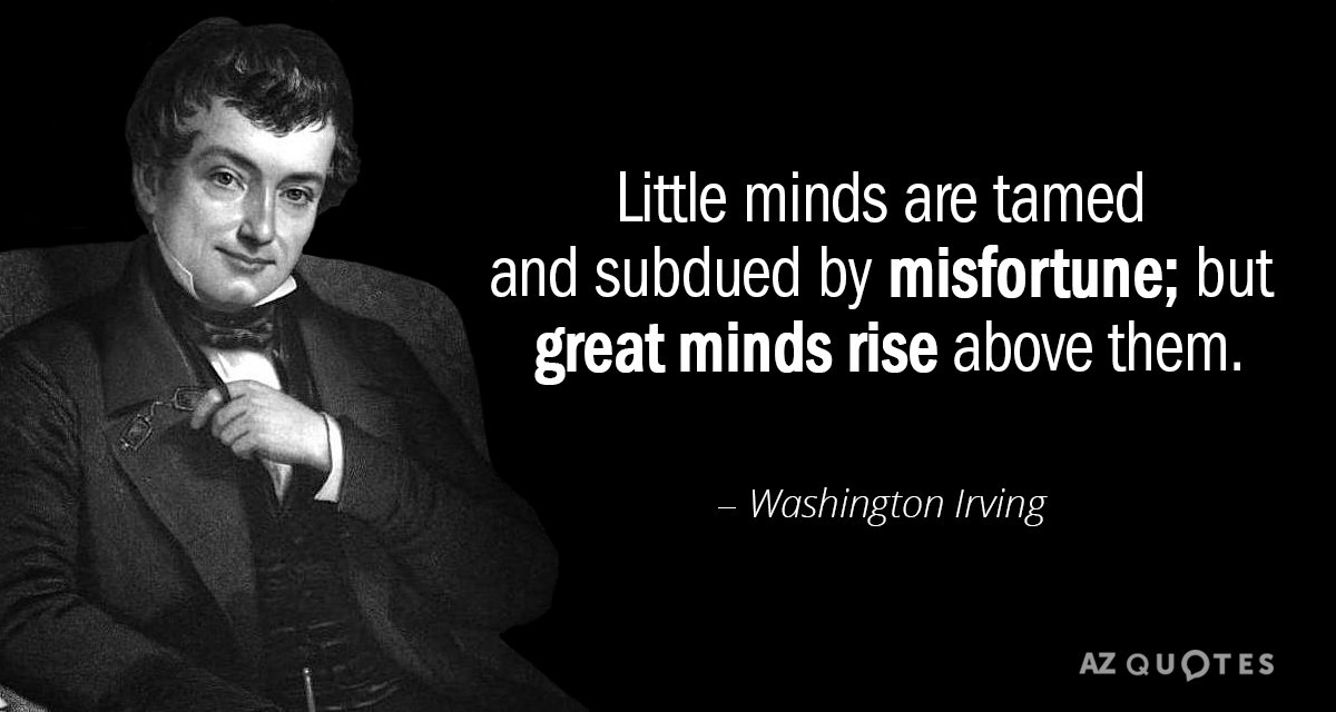 Washington Irving quote: Little minds are tamed and subdued by misfortune; but great minds rise above...