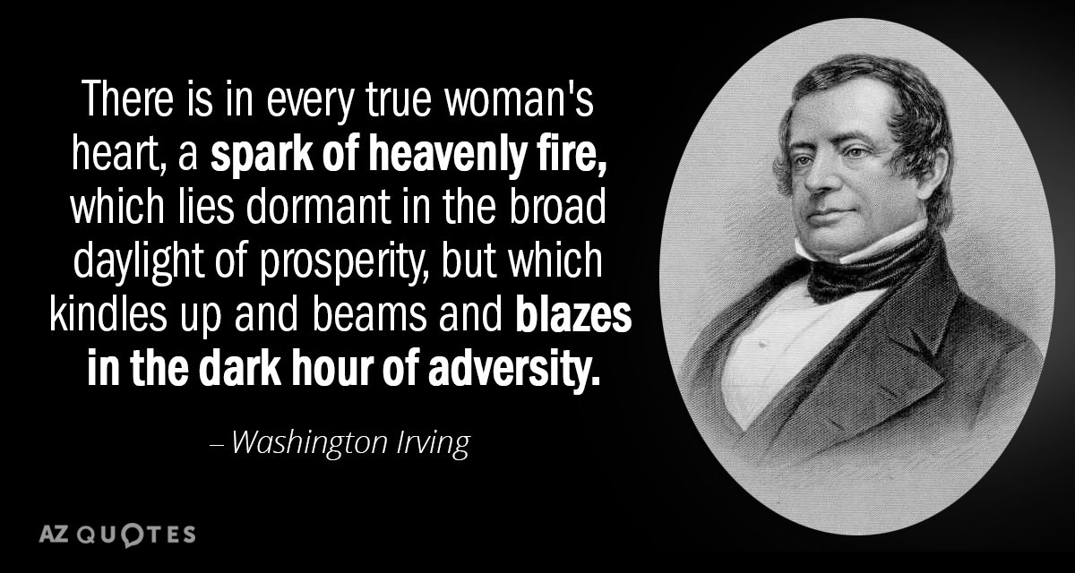 Washington Irving quote: There is in every true woman's heart, a spark of heavenly fire, which...
