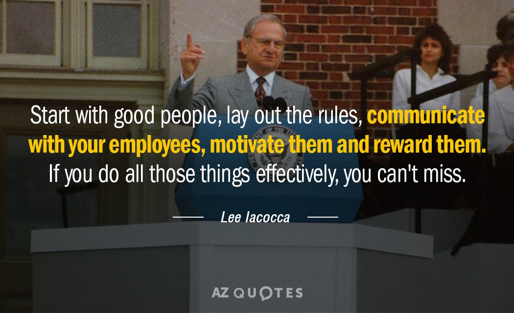 Lee Iacocca quote: Start with good people, lay out the rules, communicate with your employees, motivate...
