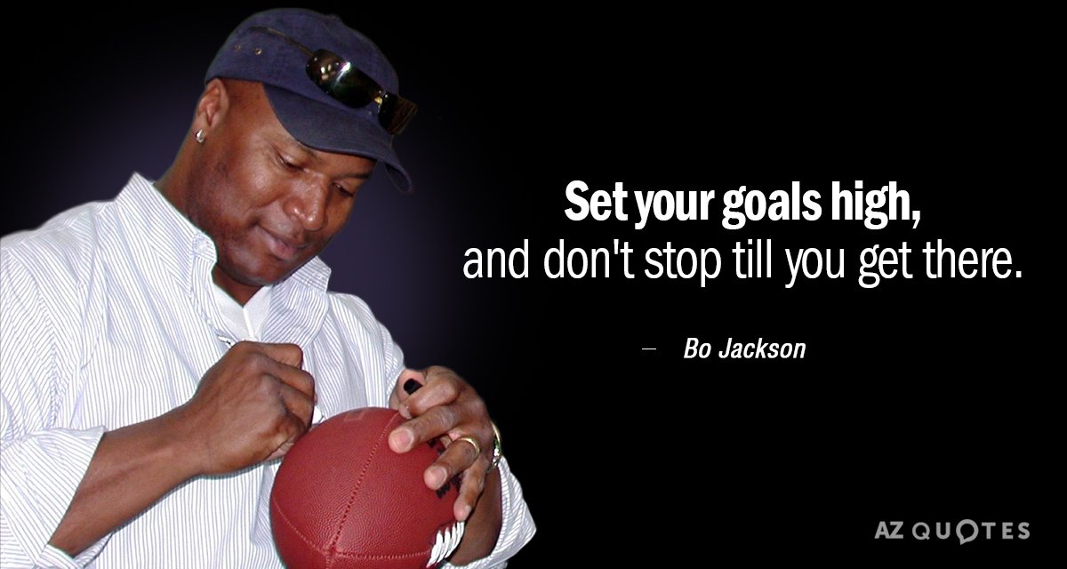 Bo Jackson quote: Set your goals high, and don't stop till you get there.