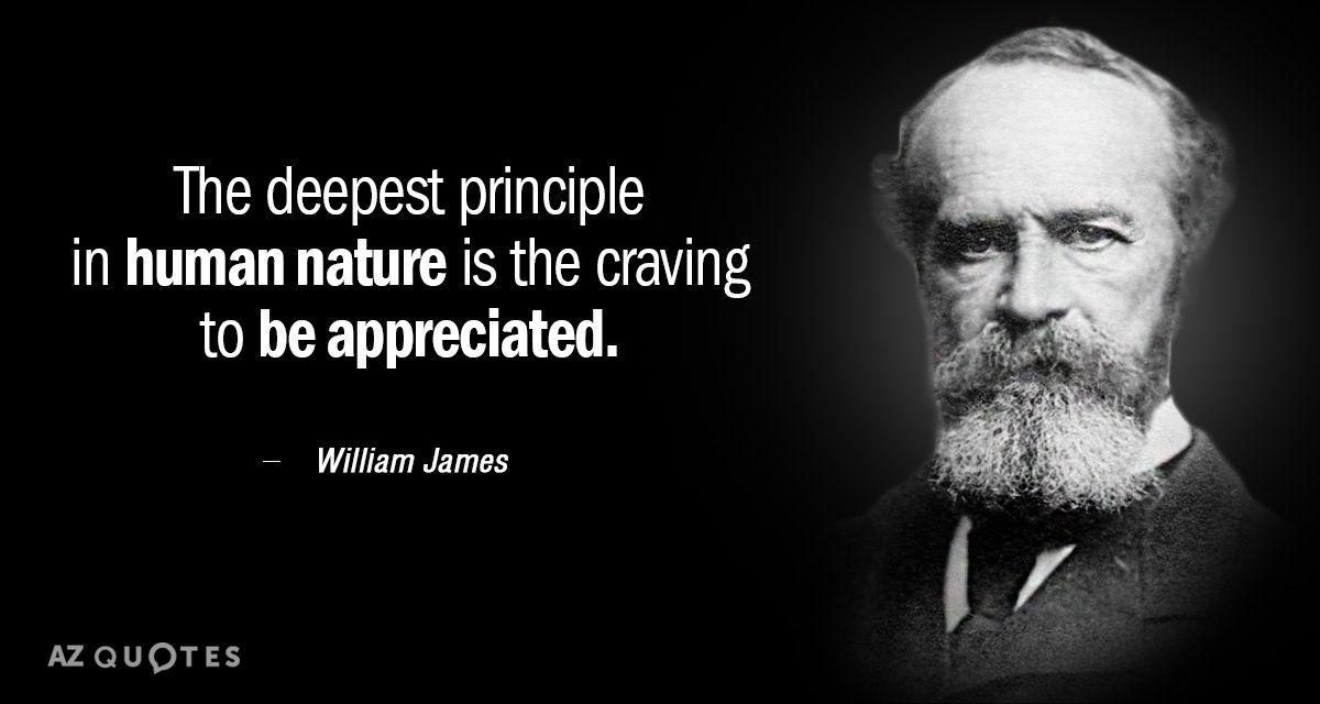 William James quote: The deepest principle in human nature is the craving to be appreciated.
