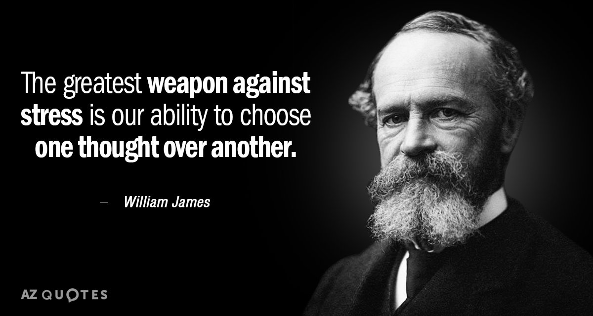 William James quote: The greatest weapon against stress is our ability to choose one thought over...