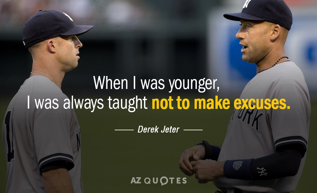 Derek Jeter quote: When I was younger, I was always taught not to make excuses.
