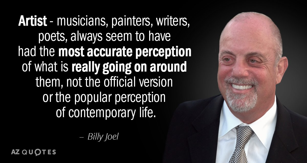 Billy Joel quote: Artist - musicians, painters, writers, poets, always seem to have had the most...