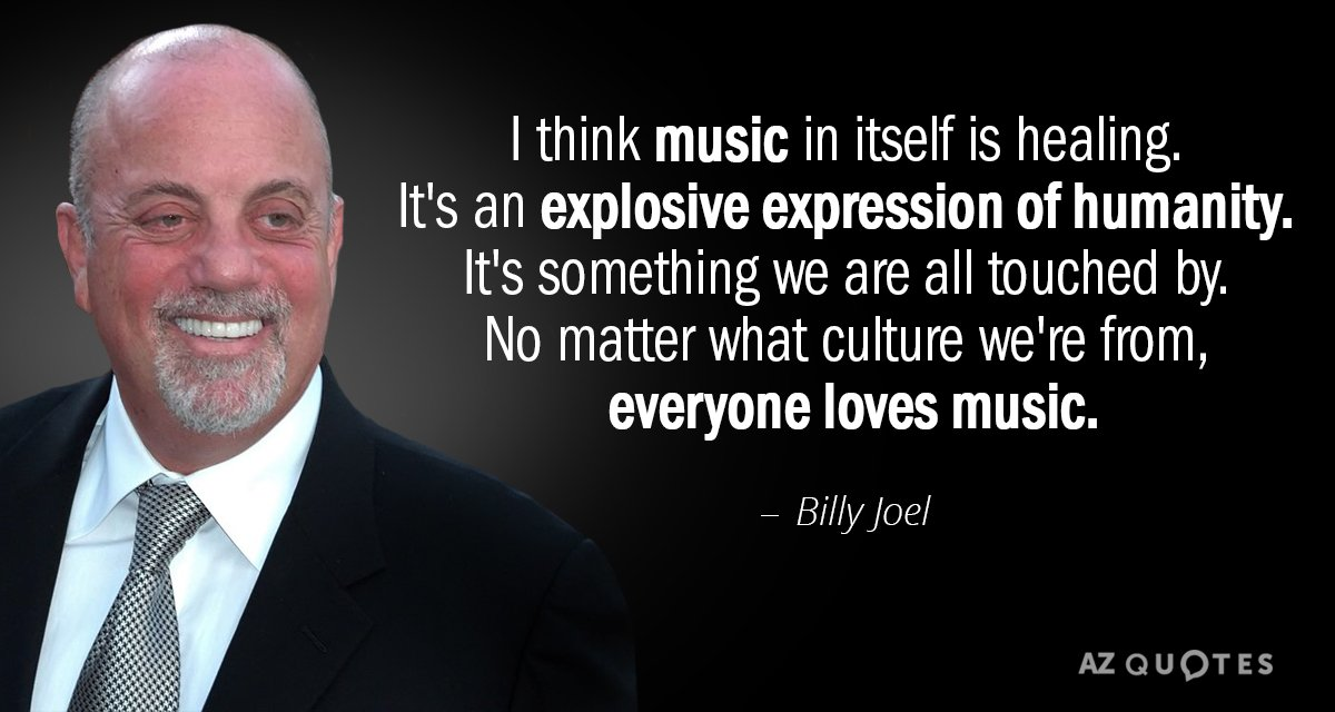 Billy Joel quote: I think music in itself is healing. It's an explosive expression of humanity...