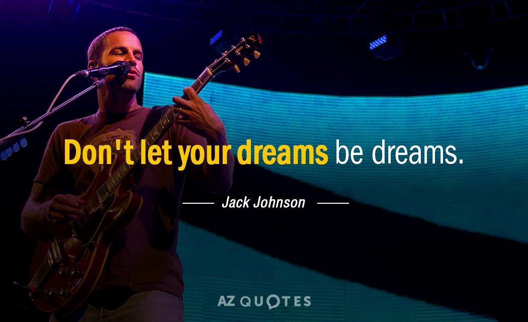 Jack Johnson quote: Don't let your dreams be dreams.