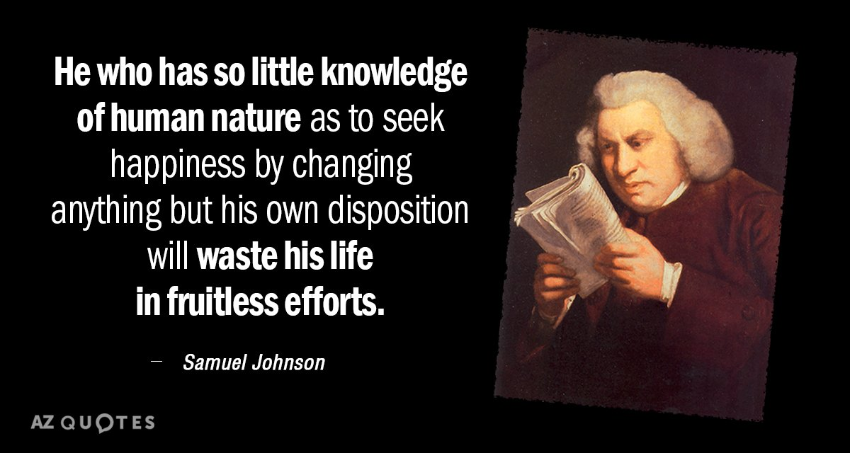 Samuel Johnson quote: He who has so little knowledge of human nature as to seek happiness...