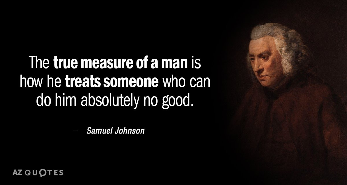 Samuel Johnson quote: The true measure of a man is how he treats someone who can...