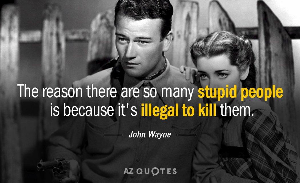 John Wayne Quotes John Wayne quote: The reason there are so many stupid people is  John Wayne Quotes