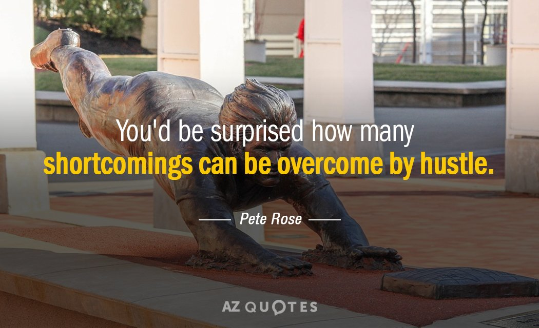Pete Rose quote: You'd be surprised how many shortcomings can be overcome by hustle.