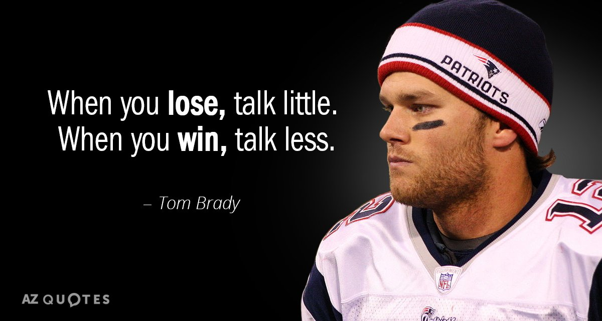 Tom Brady quote: When you lose, talk little. When you win, talk less.