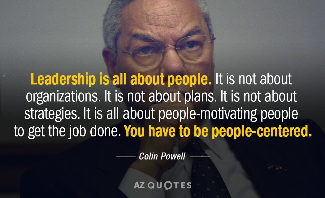 Colin Powell quote: Leadership is all about people. It is not about organizations. It is not...