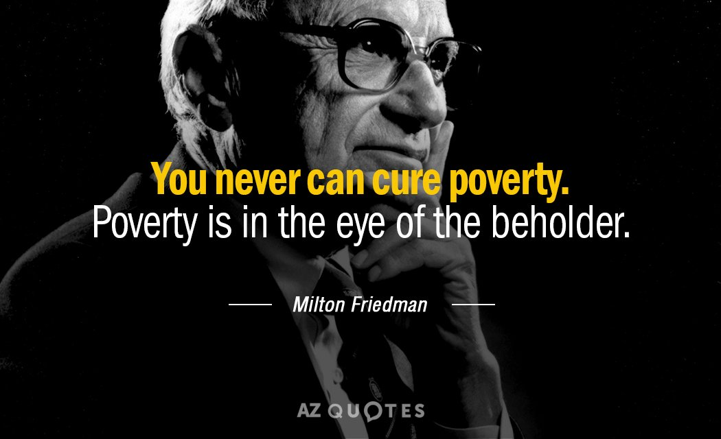 Milton Friedman Quote You Never Can Cure Poverty Poverty