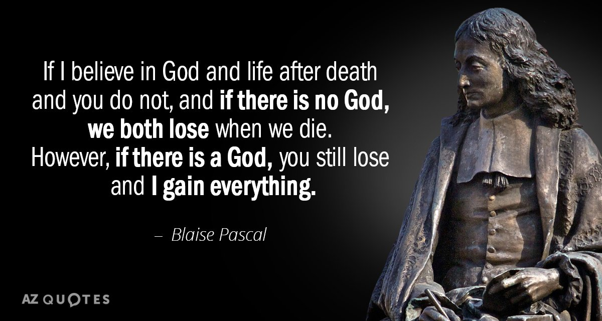 blaise pascal and the question of believing in god Pascal's wager, practical argument for belief in god formulated by blaise pascal  in his pensées (1657–58), pascal posed the following argument to show that.
