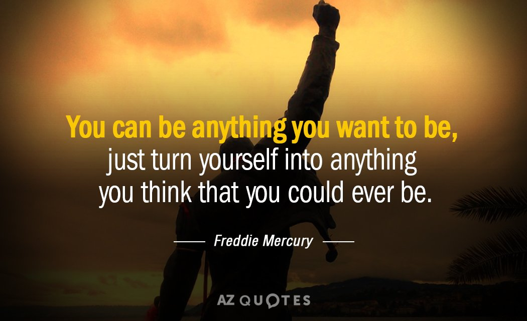 Freddie Mercury Quote You Can Be Anything You Want To Be Just Turn