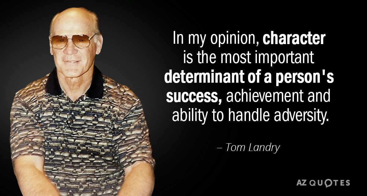 Tom Landry quote: In my opinion, character is the most important determinant of a person's success...