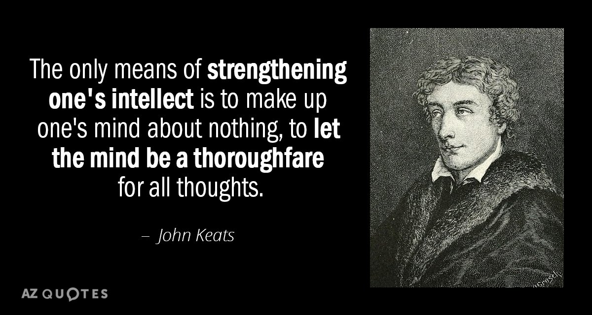 John Keats quote: The only means of strengthening one's intellect is to make up one's mind...