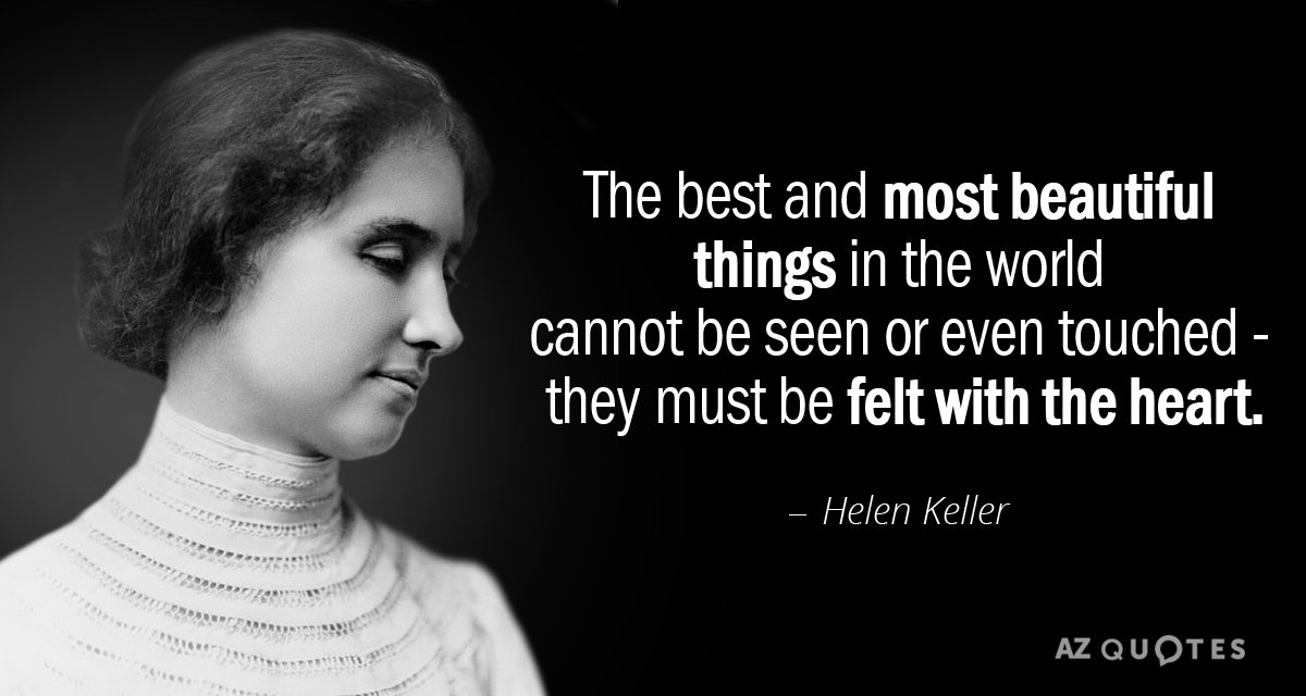 Helen Keller quote: The best and most beautiful things in the world cannot be seen or...