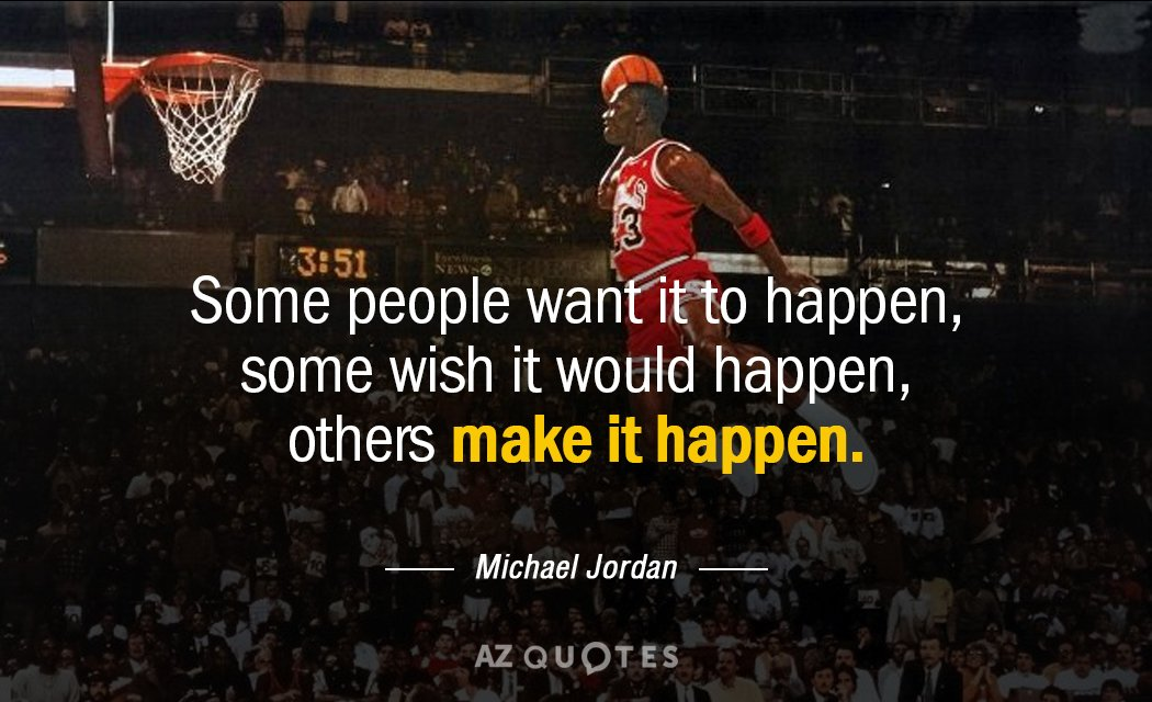 Michael Jordan quote: Some people want it to happen, some wish it would happen, others make...