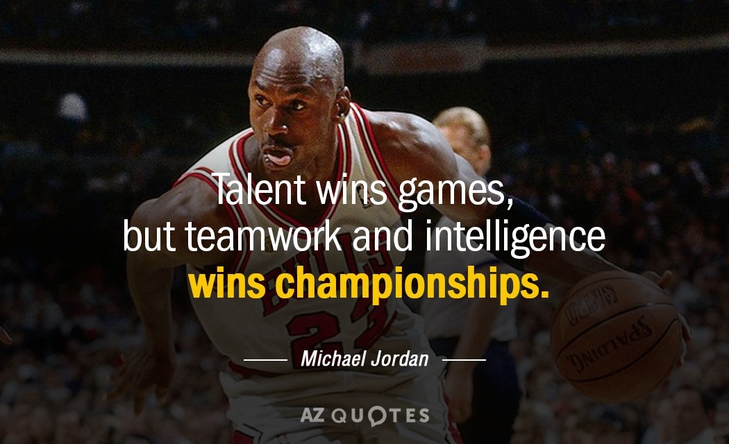 Michael Jordan quote: Talent wins games, but teamwork and intelligence wins championships.