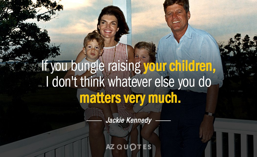 Jackie Kennedy quote: If you bungle raising your children, I ...