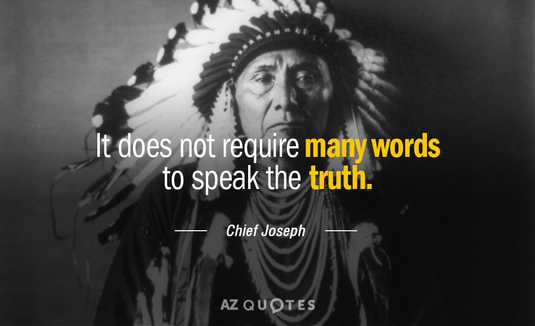 Chief Joseph quote: It does not require many words to speak the truth.
