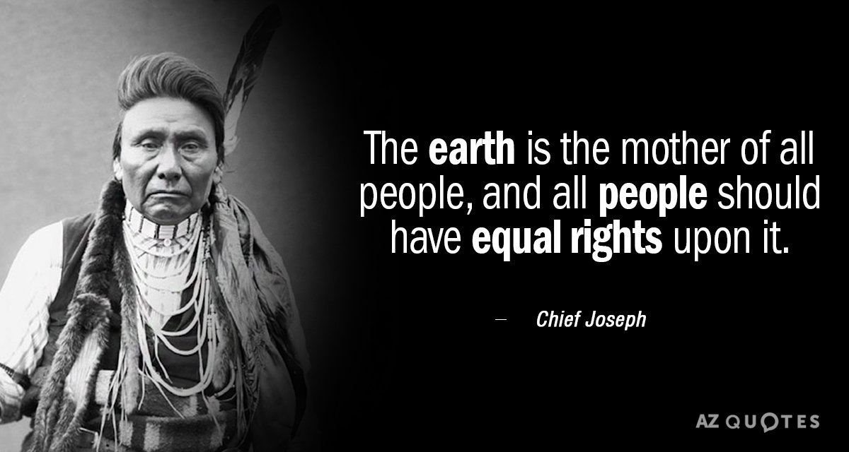 Chief Joseph quote: The earth is the mother of all people, and all people should have...