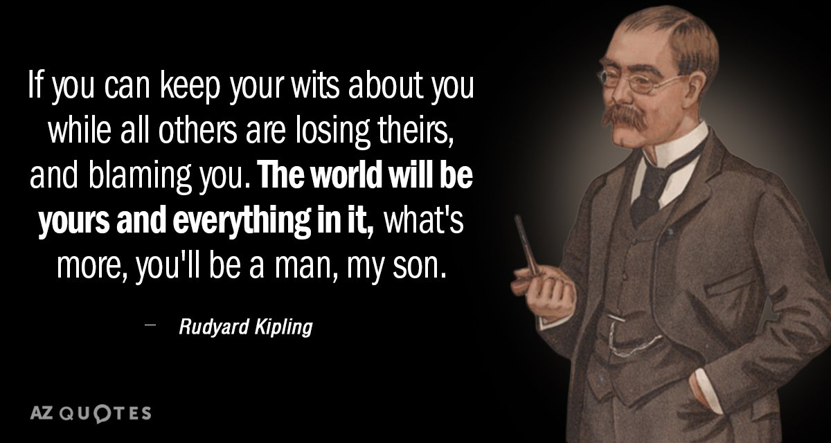 Rudyard Kipling quote: If you can keep your wits about you while all others are losing...