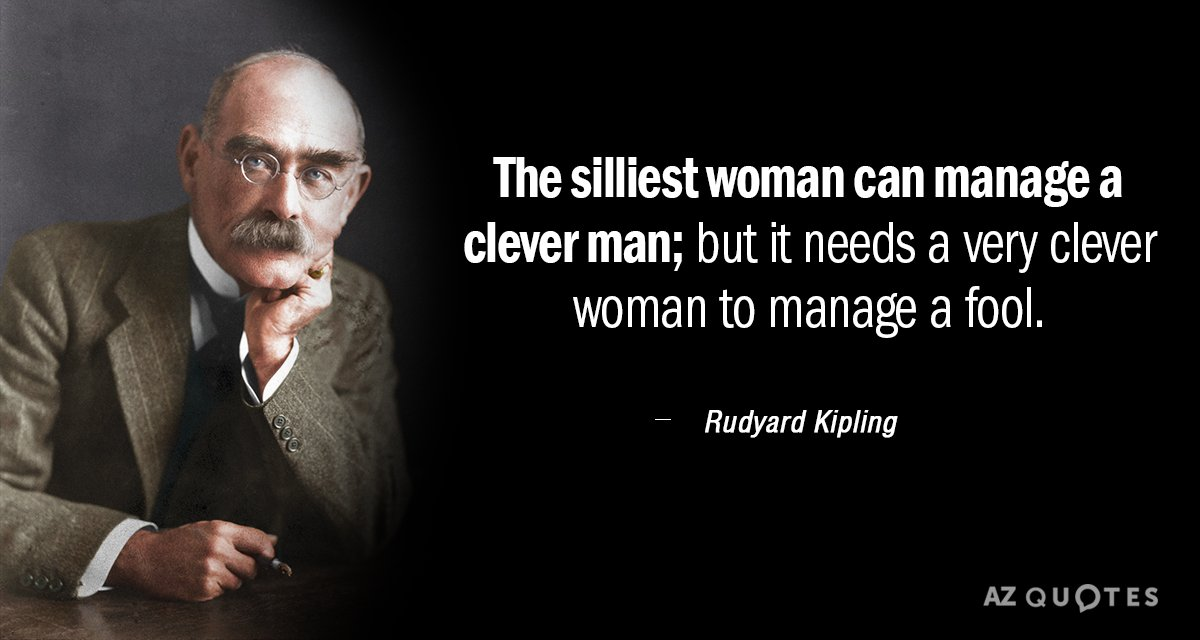 Rudyard Kipling quote: The silliest woman can manage a clever man; but it needs a very...