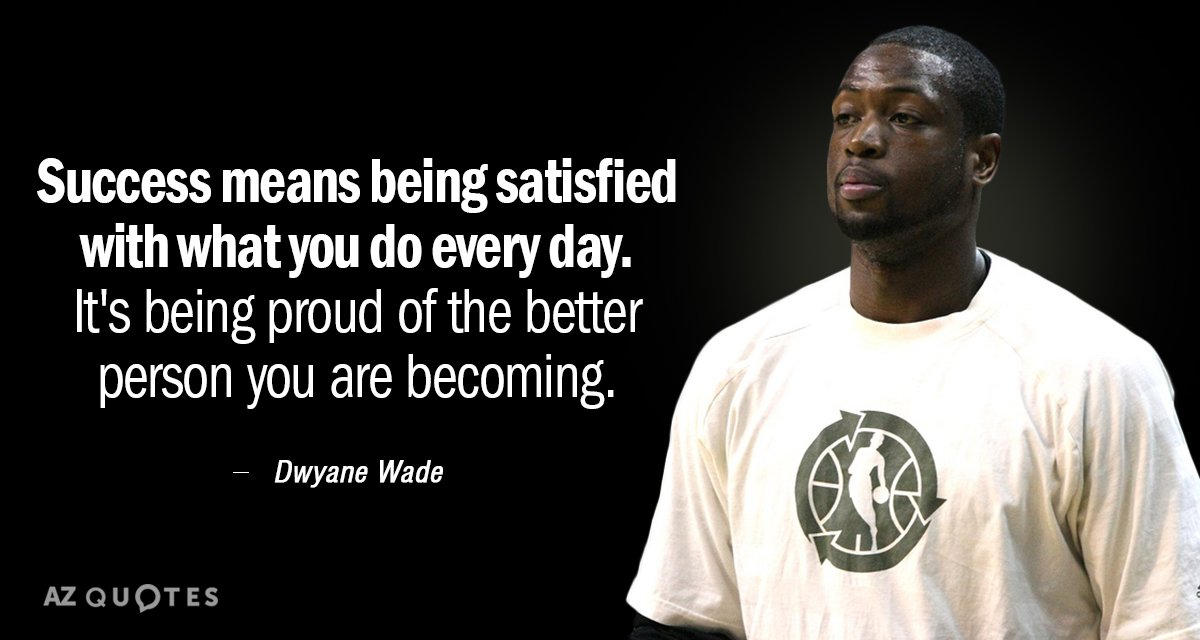 Dwyane Wade quote: Success means being satisfied with what you do every day. It's being proud...