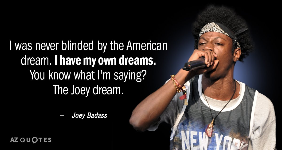 Joey Badass quote: I was never blinded by the American dream ...