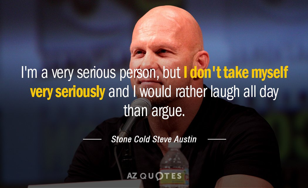 Stone Cold Steve Austin quote: I'm a very serious person, but I don't take myself very...