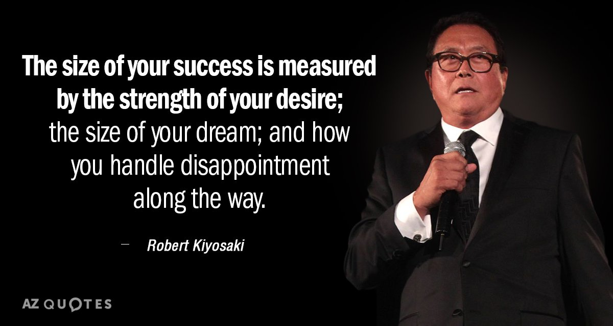 Robert Kiyosaki quote: The size of your success is measured by the strength of your desire...