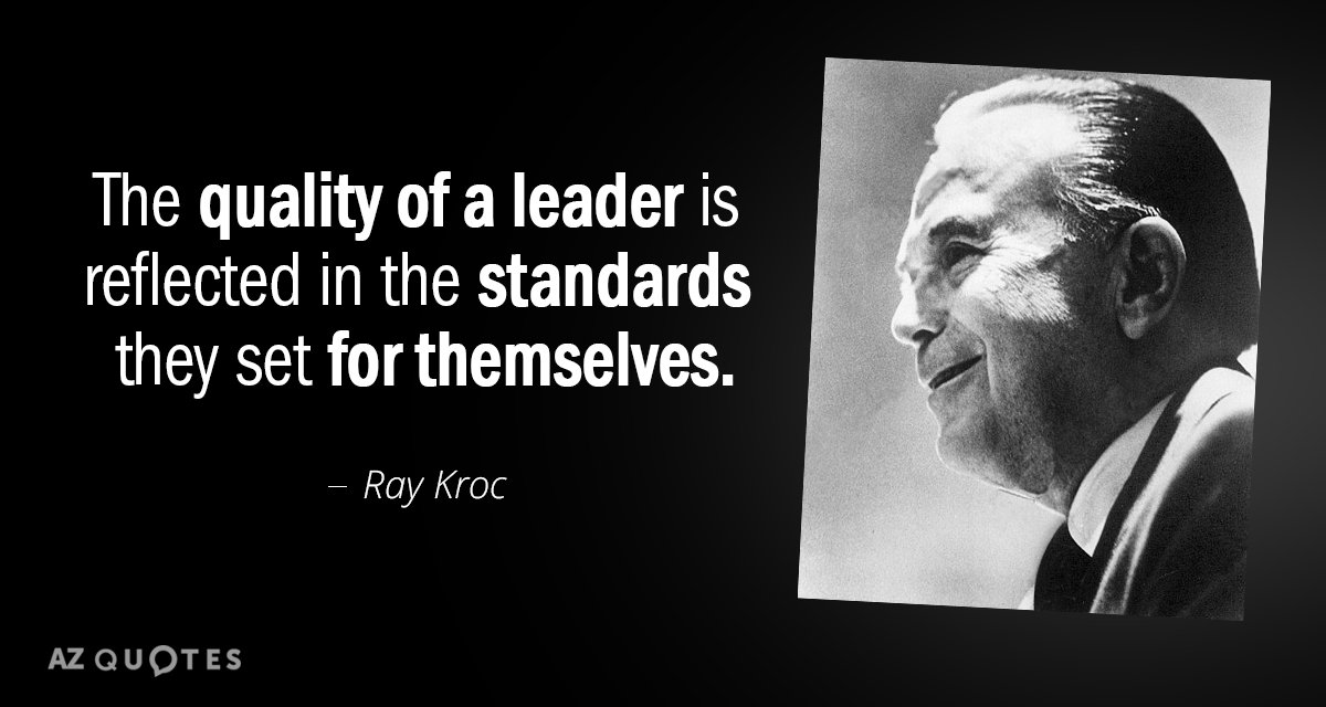 Ray Kroc quote: The quality of a leader is reflected in the standards they set for...