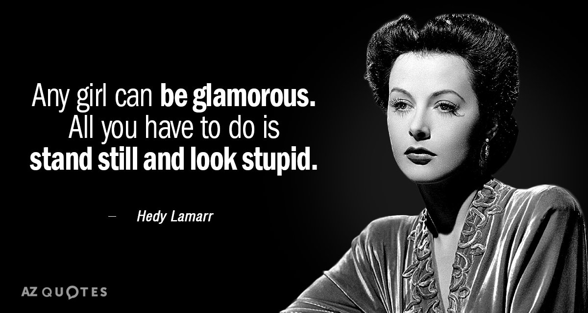 Hedy Lamarr quote: Any girl can be glamorous. All you have to do is stand still...